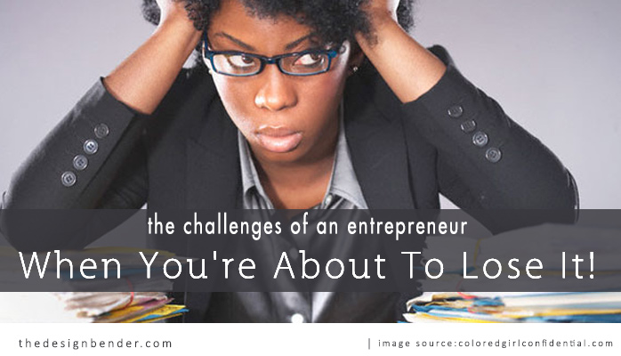 The Challenges of an Entrepreneur- When you're about to loseit!