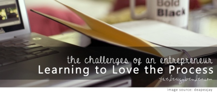 The Challenges of an Entrepreneur: Learning to Love theProcess