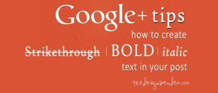 Google+ Tips: How to create strikethrough, bold and italic text in your post