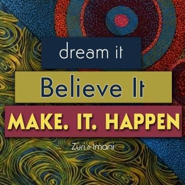 dreamit_believeit_makeithappen_zuriandimani